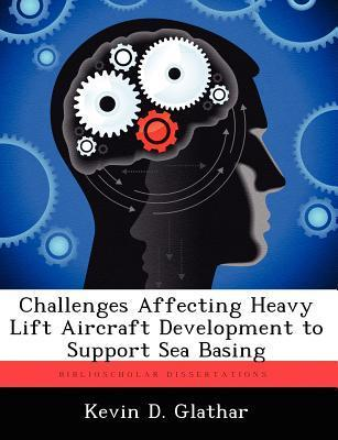 Challenges Affecting Heavy Lift Aircraft Development to Support Sea Basing Kevin D Glathar