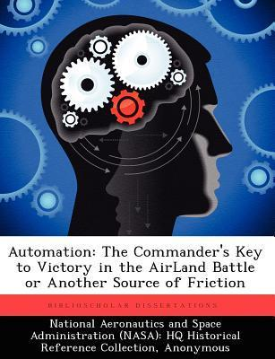 Automation: The Commanders Key to Victory in the Airland Battle or Another Source of Friction  by  William S. Pennypacker