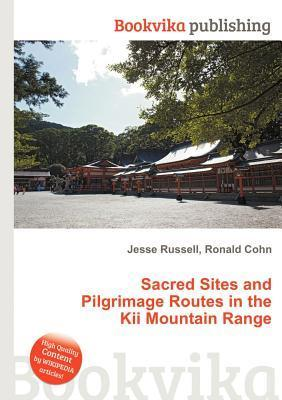 Sacred Sites and Pilgrimage Routes in the Kii Mountain Range  by  Jesse Russell
