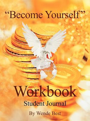 Become Yourself Workbook: Student Journal  by  Wende Best