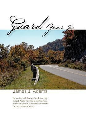 Guard Your Joy James J.  Adams