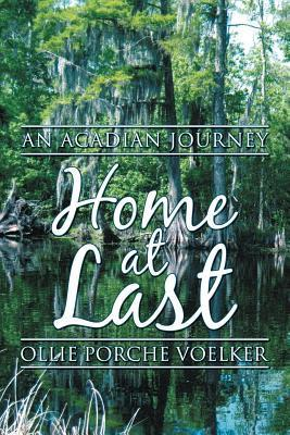 Home at Last: An Acadian Journey  by  Ollie Porche Voelker