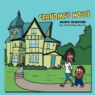 Grandmas House: Jacobs Adventure Carol Shaw-Burns