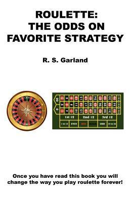 Roulette: The Odds on Favorite Strategy  by  R S Garland