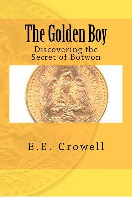 The Golden Boy: Discovering the Secret of Botwon  by  E.E. Crowell