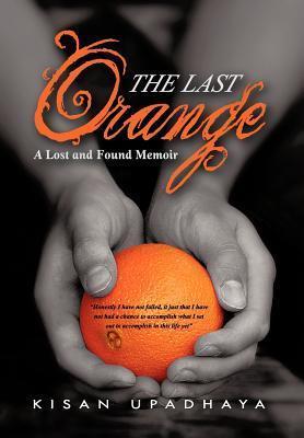 The Last Orange: A Lost and Found Memoir  by  Kisan Upadhaya
