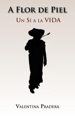 A Flor de Piel: Un Si a la Vida  by  Valentina Pradera