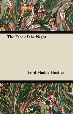 The Face of the Night Ford Madox Hueffer