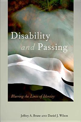 Disability and Passing: Blurring the Lines of Identity  by  Jeffrey A. Brune