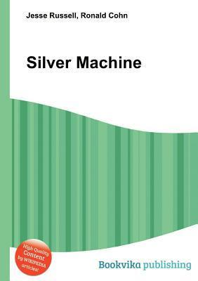 Silver Machine  by  Jesse Russell