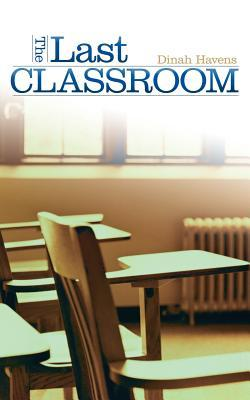 The Last Classroom  by  Dinah Havens