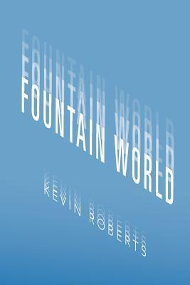 Fountain World  by  Kevin Roberts