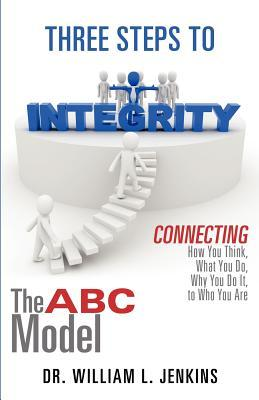 Three Steps to Integrity: The ABC Model  by  William L. Jenkins