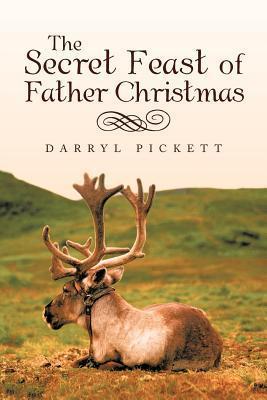The Secret Feast of Father Christmas Darryl Pickett