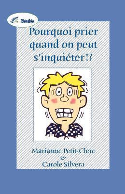 Pourquoi Prier Quand on Peut SInquieter !?  by  Marianne Petit-Clerc