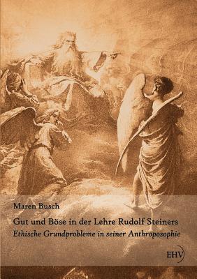 Gut Und B Se in Der Lehre Rudolf Steiners Maren Busch