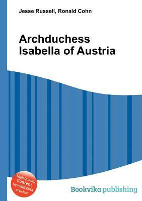 Archduchess Isabella of Austria Jesse Russell