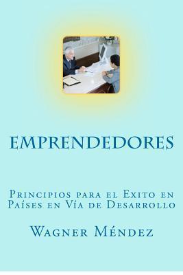 Emprendedores: Principios Para El Exito En Paises En Via de Desarrollo Wagner Méndez