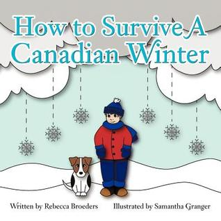 How to Survive a Canadian Winter Rebecca Broeders