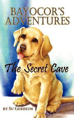 Bayocor Adventures, the Secret Cave  by  Su Gerheim