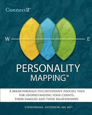 Connect2(r) Personality Mapping: A Breakthrough Psychotherapy Process Tool for Understanding Your Clients, Their Families and Their Relationships Chandrama Lynne Anderson