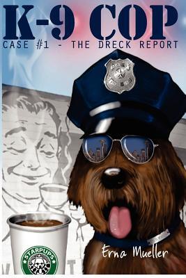 K-9 Cop: Case# 1 - The Dreck Report  by  Erna Mueller