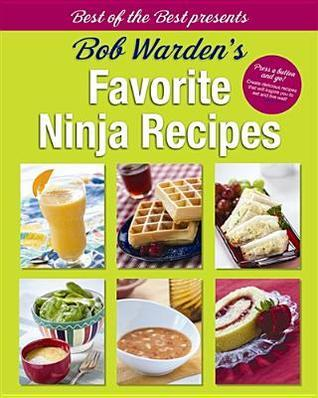 Bob Wardens Favorite Ninja Recipes  by  Bob Warden