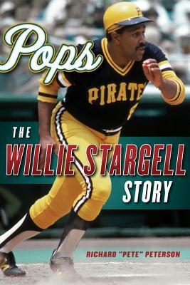 Pops: The Willie Stargell Story Richard Pete Peterson