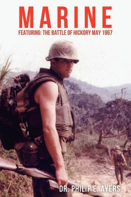 Marine: Featuring The Battle of Hickory May 1967 Philip E. Ayers