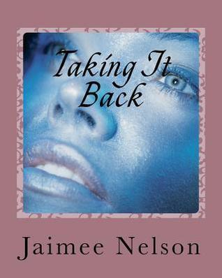 Taking It Back: Taking It Back  by  Jaimee Nelson