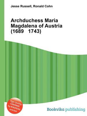 Archduchess Maria Magdalena of Austria (1689 1743)  by  Jesse Russell