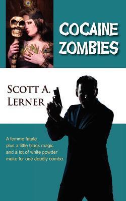 Cocaine Zombies Scott A Lerner