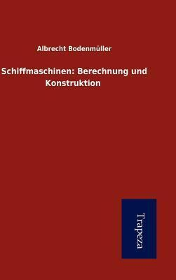 Schiffmaschinen: Berechnung Und Konstruktion  by  Albrecht Bodenmüller