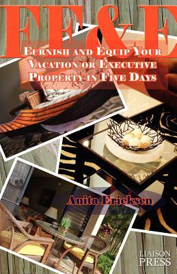 Ff&e: Furnish and Equip Your Vacation or Executive Rental in Five Days Anita Ericksen