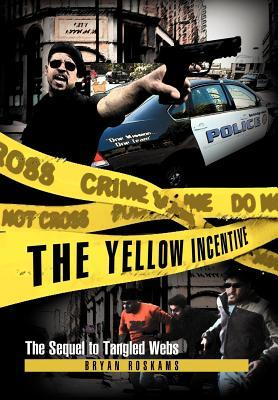 The Yellow Incentive: The Sequel to Tangled Webs  by  Bryan Roskams