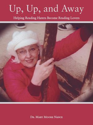 Up, Up, and Away: Helping Reading Haters Become Reading Lovers  by  Mary Moore Nance