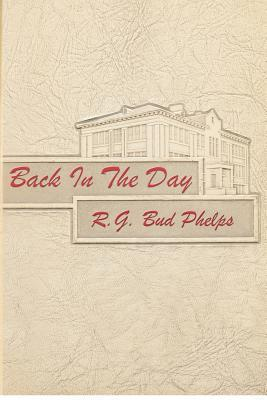 Back in the Day: 1945-1955  by  R.G. Bud Phelps