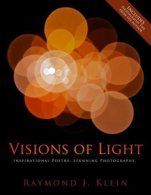 Visions of Light: Inspirational Poetry. Stunning Photography.  by  Raymond J Klein