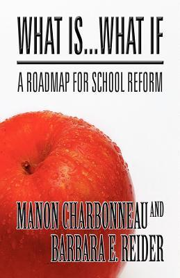 What Is...What If: A Roadmap for School Reform  by  Manon P. Charbonneau