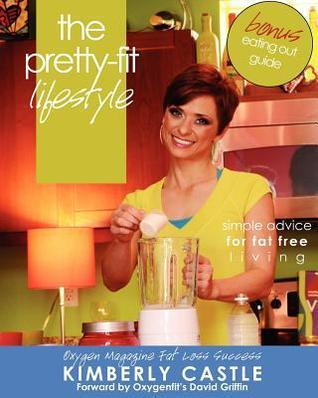 The Pretty-Fit Lifestyle: Simple Advice for Fat Free Living  by  Kimberly D. Castle