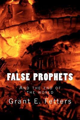 False Prophets  by  Grant E. Fetters