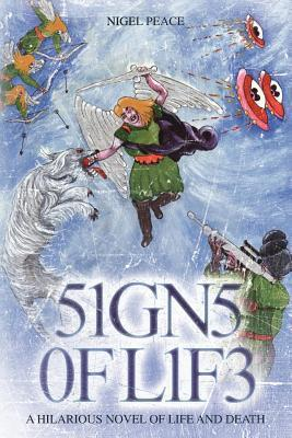 Signs of Life: A Hilarious Novel of Life and Death Nigel Peace