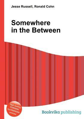 Somewhere in the Between  by  Jesse Russell