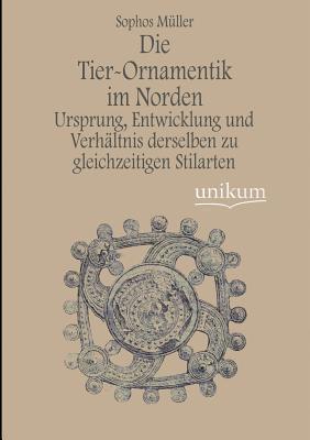 Die Tier-Ornamentik Im Norden  by  Sophos Müller