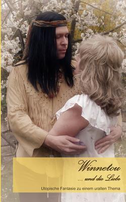 Winnetou ...und die Liebe: Utopische Fantasie zu einem uralten Thema Christina Schächterle
