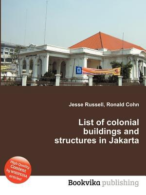 List of Colonial Buildings and Structures in Jakarta  by  Jesse Russell