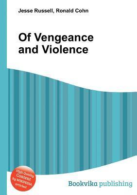 Of Vengeance and Violence  by  Jesse Russell