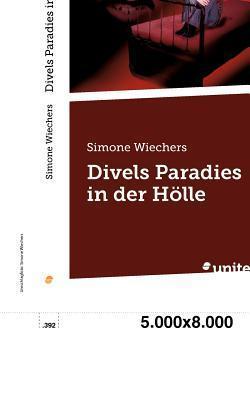 Divels Paradies in Der H Lle  by  Simone Wiechers