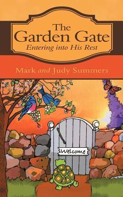 The Garden Gate: Entering Into His Rest Mark Summers