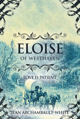 Eloise of Westhaven: Love Is Patient (Volume 2) Jean Archambault-White